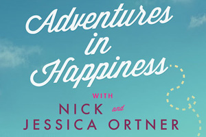 Adventures in Happiness with Nick and Jessica Ortner