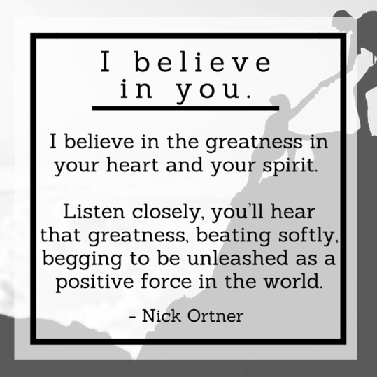 """I believe in you."" quote by Nick Ortner"